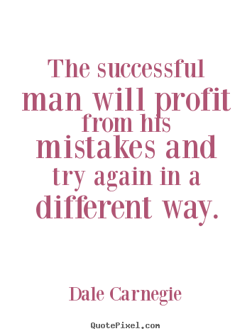 Dale Carnegie picture quotes - The successful man will profit from his mistakes and try again in a.. - Success quotes