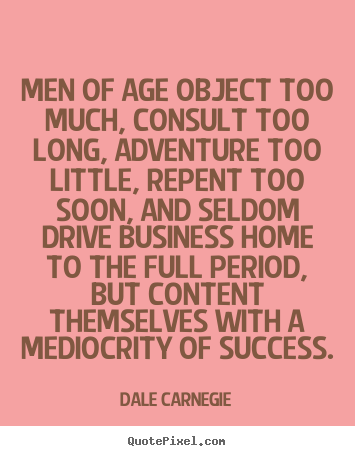 Make custom picture quotes about success - Men of age object too much, consult too long, adventure..