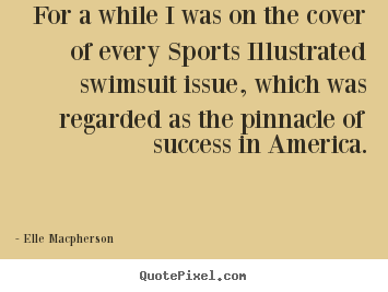 Quote about success - For a while i was on the cover of every sports illustrated..