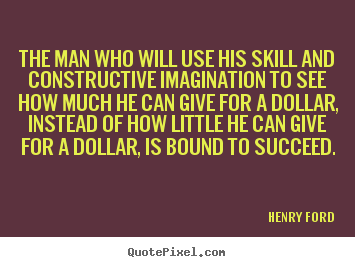 Quotes about success - The man who will use his skill and constructive imagination..