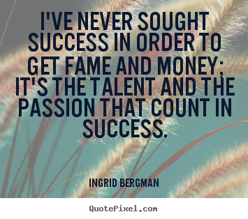 Quotes about success - I've never sought success in order to get fame and money; it's the talent..