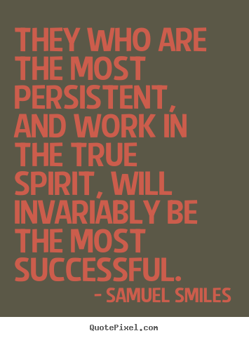 Samuel Smiles picture sayings - They who are the most persistent, and work in the true spirit,.. - Success quotes