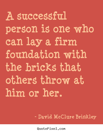 Success quote - A successful person is one who can lay a firm foundation with..