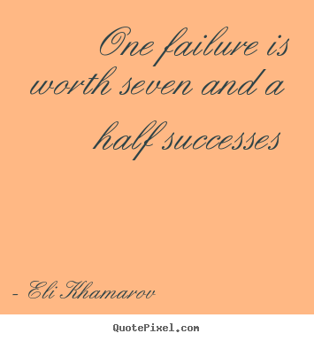 Success quotes - One failure is worth seven and a half successes