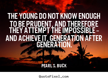 Make image quotes about success - The young do not know enough to be prudent, and therefore they attempt..
