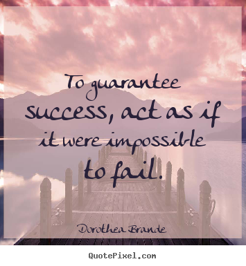 Quotes about success - To guarantee success, act as if it were impossible..