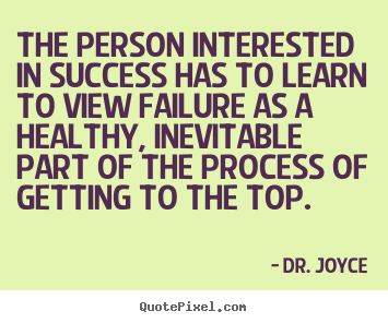 Make pictures sayings about success - The person interested in success has to learn to view failure..