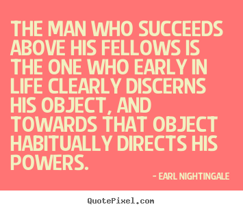Design picture quotes about success - The man who succeeds above his fellows is the..