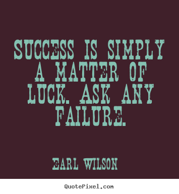Success quote - Success is simply a matter of luck. ask any failure.