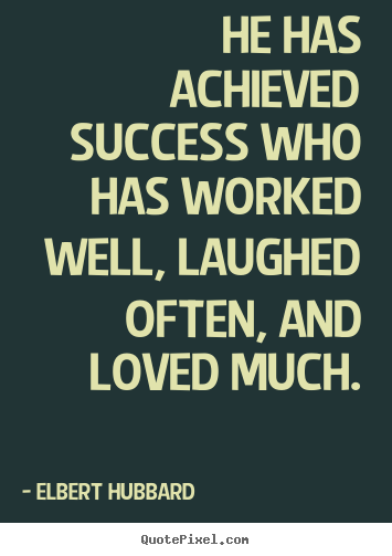 Elbert Hubbard picture quotes - He has achieved success who has worked well, laughed often, and.. - Success quotes