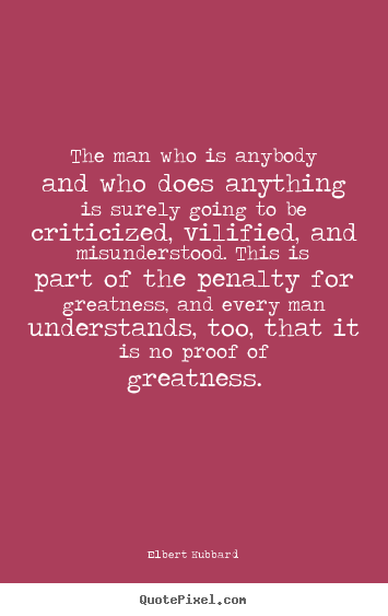 Success sayings - The man who is anybody and who does anything is surely going..