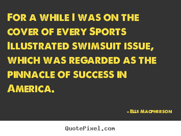 Create graphic picture quotes about success - For a while i was on the cover of every sports illustrated..