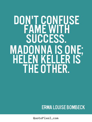 Erma Louise Bombeck picture quotes - Don't confuse fame with success. madonna is one; helen.. - Success quotes