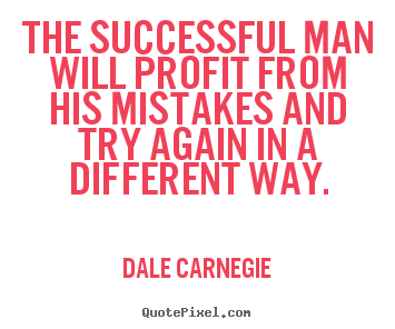 Dale Carnegie picture quotes - The successful man will profit from his mistakes and.. - Success quotes