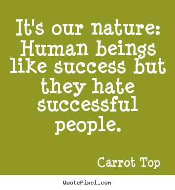 Quotes about success - It's our nature: human beings like success but..
