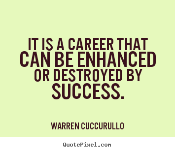 Warren Cuccurullo picture quotes - It is a career that can be enhanced or destroyed.. - Success quotes