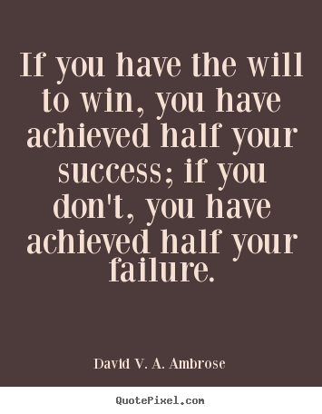 Quotes about success - If you have the will to win, you have achieved..