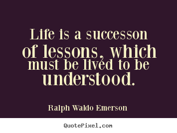 Success quote - Life is a successon of lessons, which must..