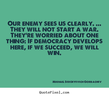Quotes about success - Our enemy sees us clearly. ... they will not start a war...
