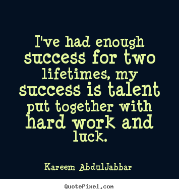 Kareem Abdul-Jabbar picture quotes - I've had enough success for two lifetimes, my success.. - Success quote