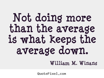 William M. Winans photo quotes - Not doing more than the average is what keeps the average down. - Success quote