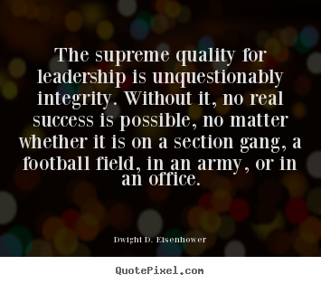 Success quotes - The supreme quality for leadership is unquestionably integrity...
