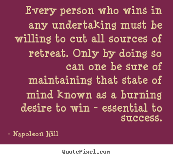 Napoleon Hill picture quotes - Every person who wins in any undertaking must be.. - Success quote