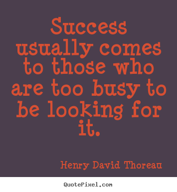 Henry David Thoreau picture quotes - Success usually comes to those who are too busy to be looking for.. - Success quotes