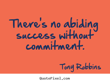 Quotes about success - There's no abiding success without commitment.