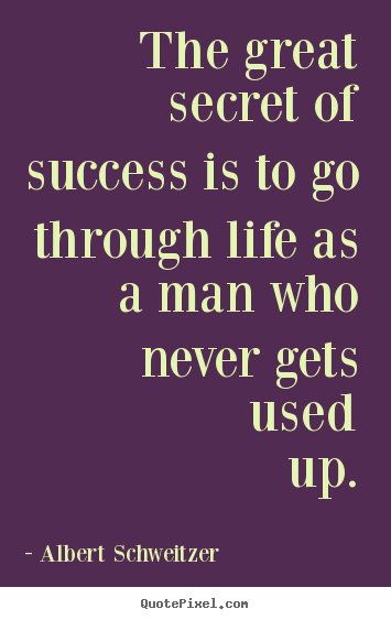 Albert Schweitzer picture quotes - The great secret of success is to go through life.. - Success sayings