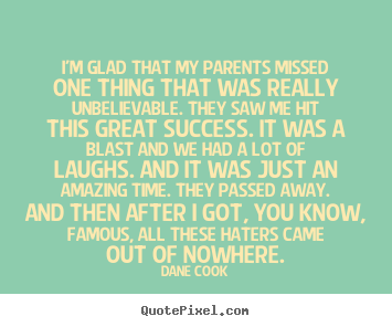 Design picture quotes about success - I'm glad that my parents missed one thing that was really..