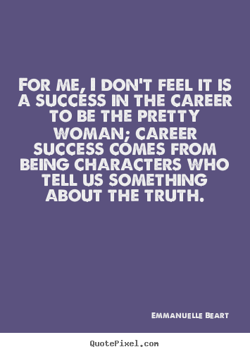Emmanuelle Beart picture quote - For me, i don't feel it is a success in the career to be the pretty.. - Success sayings