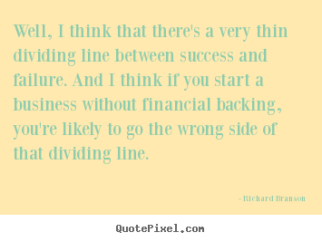 Quotes about success - Well, i think that there's a very thin dividing line between..