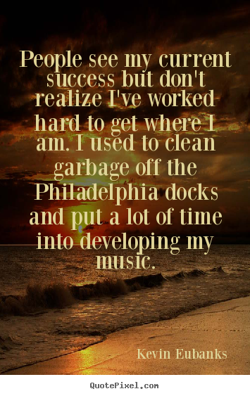 Kevin Eubanks picture quotes - People see my current success but don't realize i've worked hard.. - Success quotes