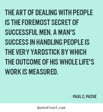 Create your own picture quotes about success - The art of dealing with people is the foremost..