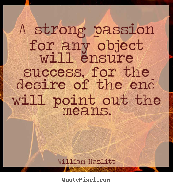 Sayings about success - A strong passion for any object ...