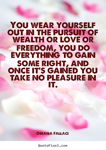 Oriana Fallaci picture quotes - You wear yourself out in the pursuit of wealth.. - Success quotes