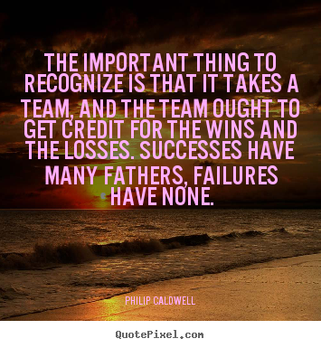 Philip Caldwell picture quote - The important thing to recognize is that it takes a.. - Success quotes