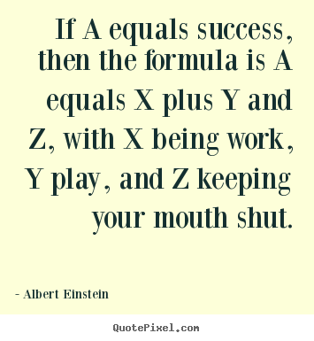 Diy picture quotes about success - If a equals success, then the formula is a equals..