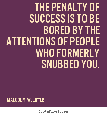Success quote - The penalty of success is to be bored by the attentions..