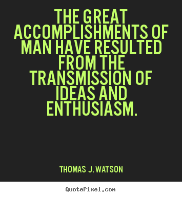 Thomas J. Watson picture quotes - The great accomplishments of man have resulted.. - Success quote
