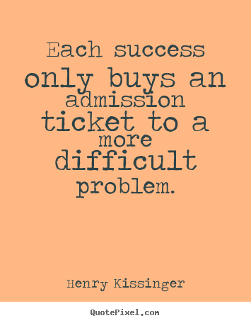 Quote about success - Each success only buys an admission ticket to..