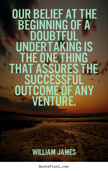 Success quote - Our belief at the beginning of a doubtful undertaking is..