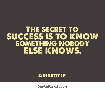 Quotes about success - The secret to success is to know something nobody else knows.