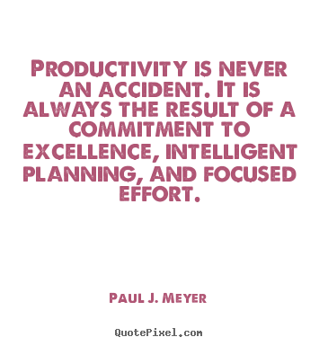 Success quotes - Productivity is never an accident. it is always the result of..