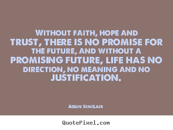 Create your own picture quote about success - Without faith, hope and trust, there is no promise for the future,..