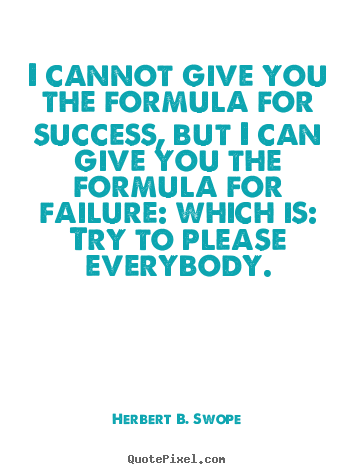 Quote about success - I cannot give you the formula for success, but i can give you..
