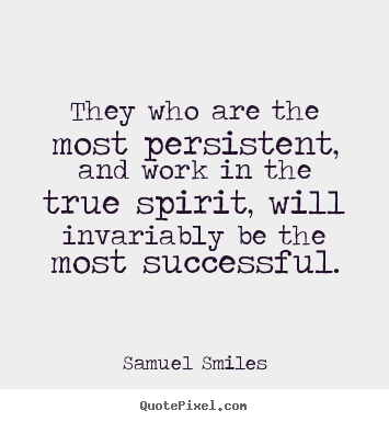 Samuel Smiles picture quote - They who are the most persistent, and work in the true.. - Success sayings