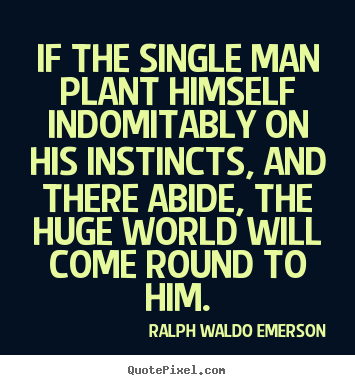 Quotes about success - If the single man plant himself indomitably..