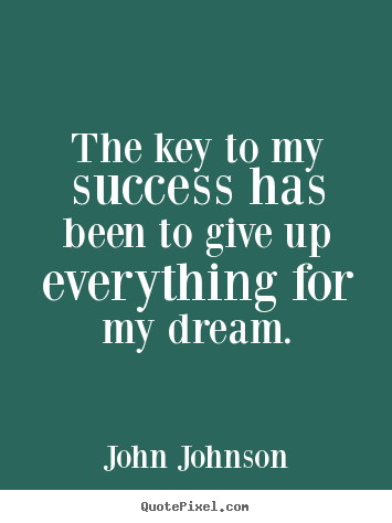 Success quotes - The key to my success has been to give up..